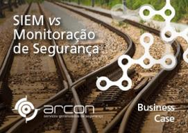 Business Case – SIEM vs Monitoração