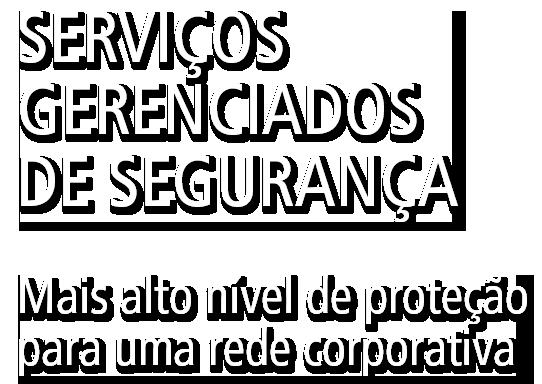 MSS - SERVIÇOS GERENCIADOS DE SEGURANÇA